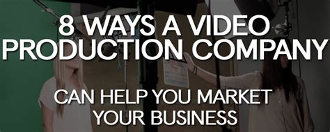 8 Ways A Video Production Company Can Help You Market Your
