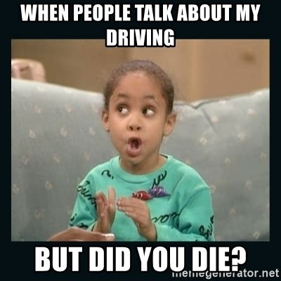 Did You Die Meme - when people talk about my driving but did you die raven symone meme generator