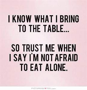 I know what I bring to the table, so trust me when I say I ...