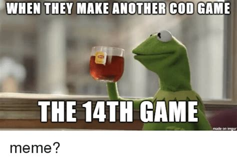 Imgur Make A Meme - when they make another cod game the 14th game made on imgur meme on sizzle