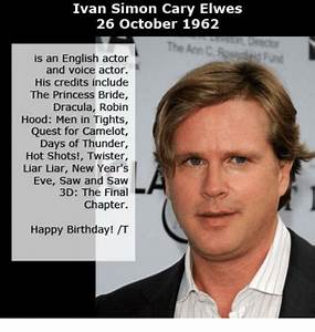 Ivan Simon Cary Elwes 26 October 1962 Is an English Actor ...