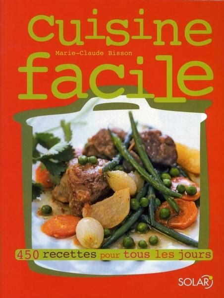 livre cuisine de tous les jours cuisine facile 450 recettes pour tous les jours
