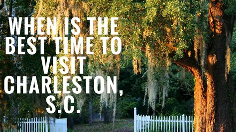 Time In Sc by When Is The Best Time To Visit Charleston Sc
