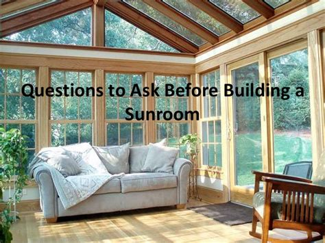 Building A Sunroom by Questions To Ask Before Building A Sunroom
