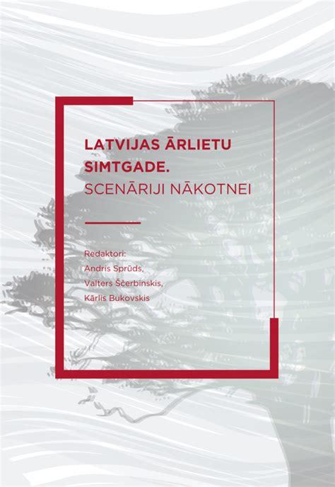 Latvijas ārlietu simtgade. Scenāriji nākotnei. 2018.