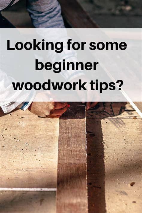 woodwork tips woodworking tips beginners