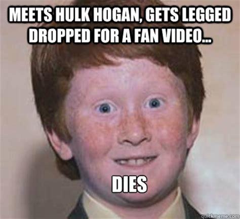 Hulk Hogan Memes - meets hulk hogan gets legged dropped for a fan video dies over confident ginger quickmeme