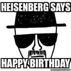 Breaking Bad Happy Birthday Meme - 50 best happy birthday memes 8 birthday memes sandria pinterest