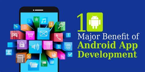 android app development 10 major benefit of android app development