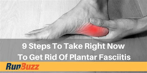 9 Steps To Take Right Now To Get Rid Of Plantar Fasciitis