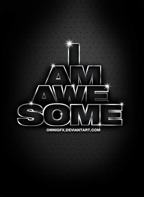 I Am Awesome By Omnigfx On Deviantart