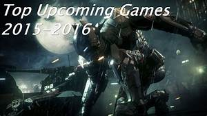 TOP 10 New Upcoming Next-Gen Games 2015-2016 (PC/Xbox One ...