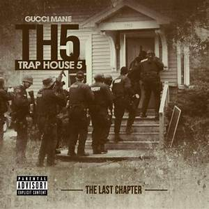 Trap House 5 (the Final Chapter) Mixtape by Gucci Mane