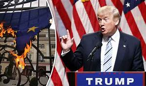 Could Donald Trump's win DESTROY the EU? Security, trade ...