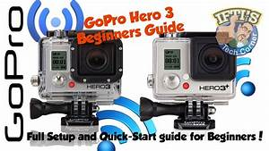 Beginners Guide To Setting Up And Using The Gopro Hero 3
