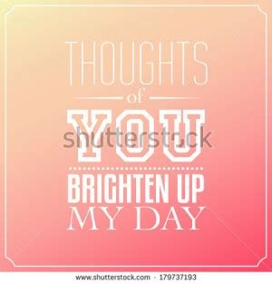 He Brightens My Day Quotes