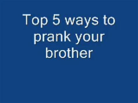 Top 5 Ways To Prank Your Brother Youtube