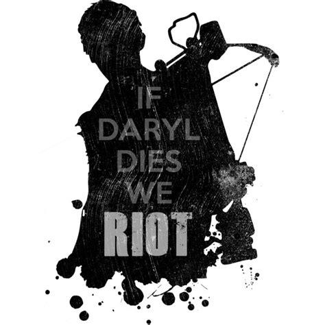 If Daryl Dies We Riot Meme - if daryl dies we riot t shirt design by shiftysamurai reswag