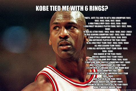 Micheal Jordan Meme - kobe tied me with 6 rings thats cute tell him to get 6 215 nba chion 1991 1992 1993 1996