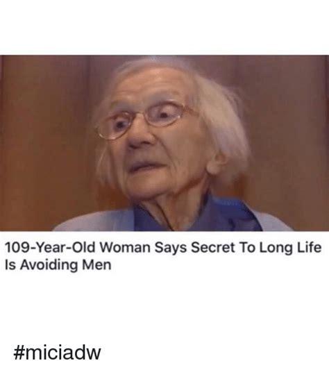 Old Woman Meme - 109 year old woman says secret to long life is avoiding men miciadw dank meme on sizzle