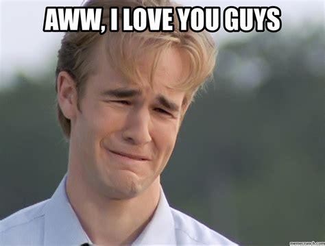 I Love L Meme - dawson s aww i love you guys