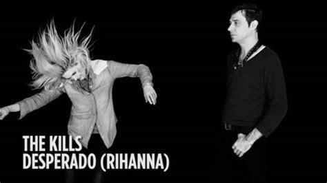 """Listen The Kills  """"desperado"""" (rihanna Cover) Under"""