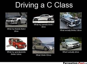 Driving a C Class... - What people think I do, what I ...