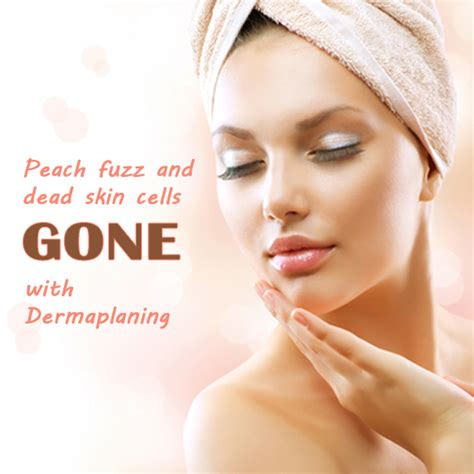 dermaplaning  silky smooth skin  remove unwanted hair