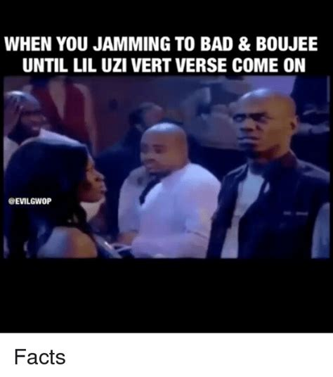 Bad And Boujee Memes - when you jamming to bad boujee until lil uzi vert verse come on facts meme on sizzle