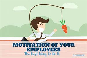 Motivation Of Your Employees: The Best Way To Do It