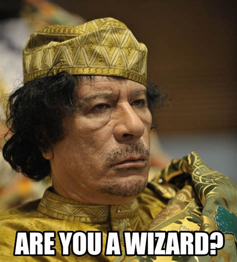 Gaddafi Meme - image 102064 are you a wizard know your meme