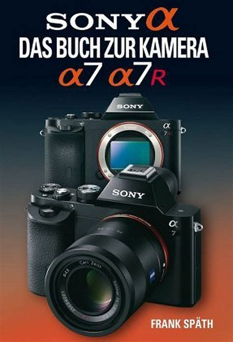 kamera zur überwachung sony alpha das buch zur kamera sony alpha 7 7r buch portofrei
