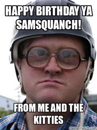 Trailer Park Boys Birthday Meme - happy birthday ya samsquanch