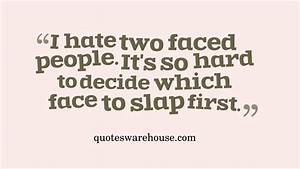 I Hate Two Faced People It's So Hard To Decide Which Face ...
