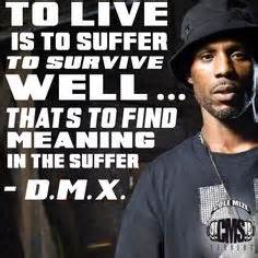 Dmx Quotes To Live Is To Suffer