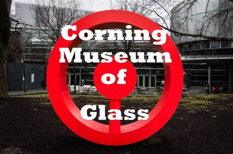 Reflections on the Corning Museum of Glass in Corning, NY