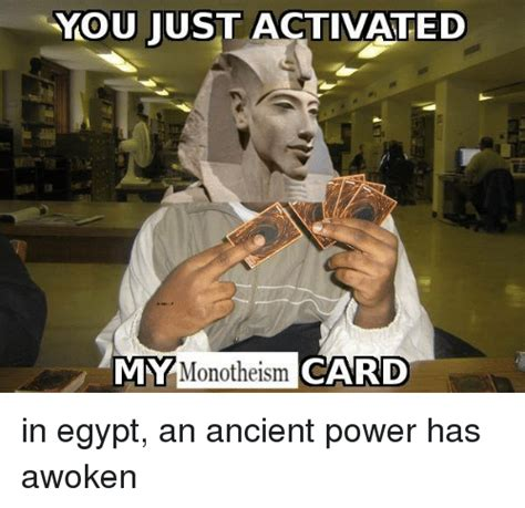Egyptian Memes - you just activated monotheism card my in egypt an ancient power has awoken power meme on sizzle