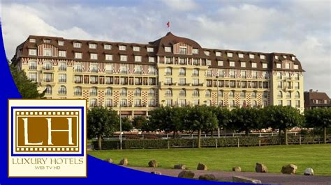 Luxury Hotels  Royal Barrière  Deauville Youtube