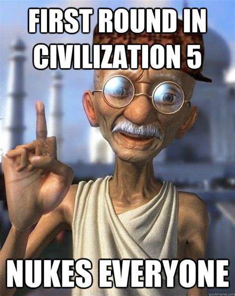 Civilization 5 Memes - first round in civilization 5 nukes everyone nuclear gandhi know your meme