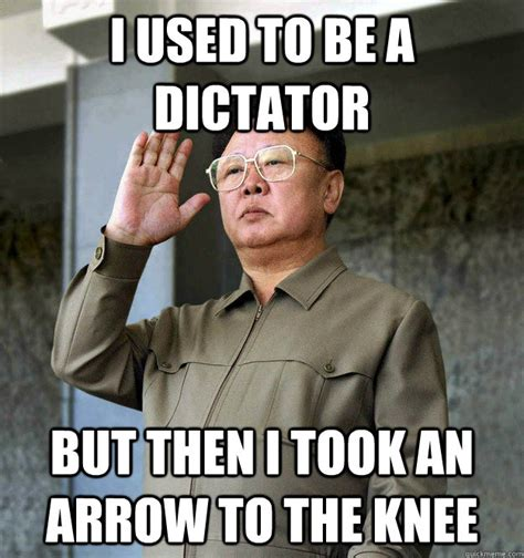 Kim Jong Il Meme - i used to be a dictator but then i took an arrow to the knee kim jong il adventurer quickmeme