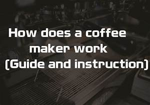 How Does A Coffee Maker Work  Guide And Instruction