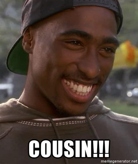 2pac Meme - cousin 2pac cousin meme generator