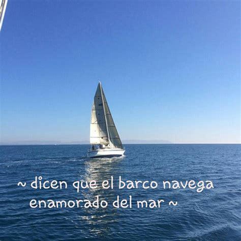 Imagenes De Barcos Con Frases by Dicen Que El Barco Navega Enamorado Del Mar Amor Frases