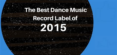 The Best Dance Music Record Labels Of 2015 [reader Poll]