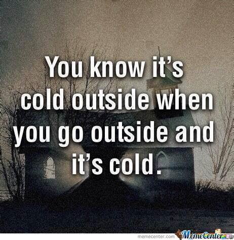 It S So Cold Meme - you know it s cold outside by magdi meme center