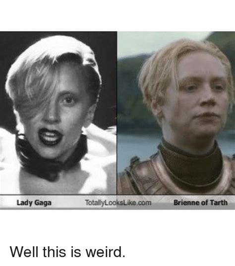 Weird Girl Meme - lady gaga totally lookslike com brienne of tarth well this is weird lady gaga meme on sizzle
