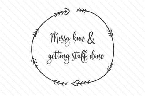 Messy bun gettin stuff done svg purchase includes: Messy Bun & Getting Stuff Done (SVG Cut file) by Creative ...