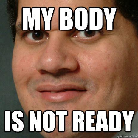 Body Meme - my body is not ready body not ready quickmeme