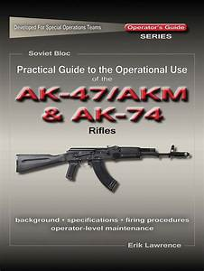 Practical Guide To The Operational Use Of The Ak47  Akm And
