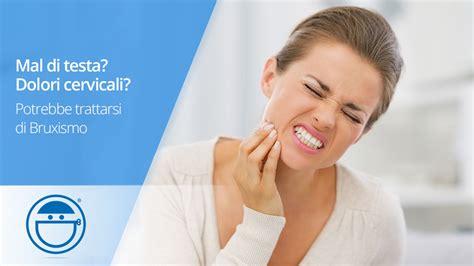 dolori cervicali mal di testa i sintomi bruxismo mal di testa e dolori cervicali
